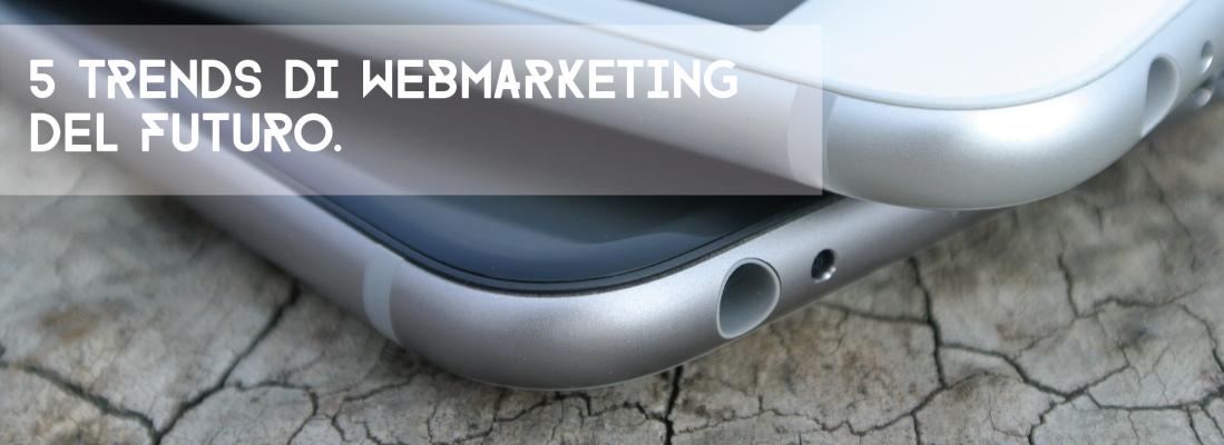 Cinque trends di Web Marketing del futuro